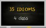35 idioms 4 class
